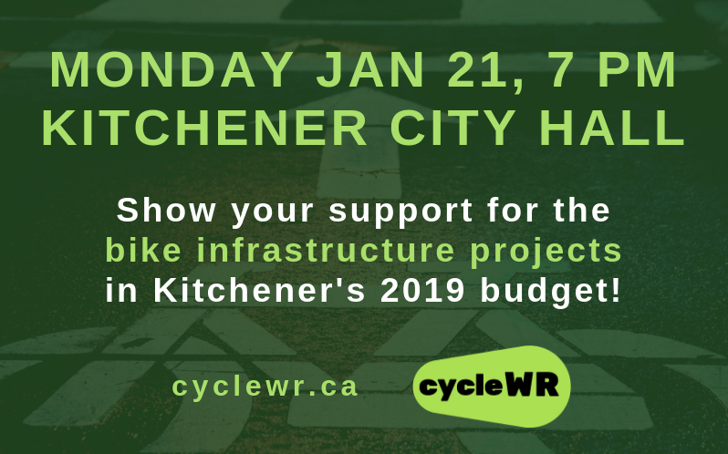 Show your support for cycling infrastructure projects in Kitchener's 2019 budget, Monday January 21 at 7pm, City Hall.