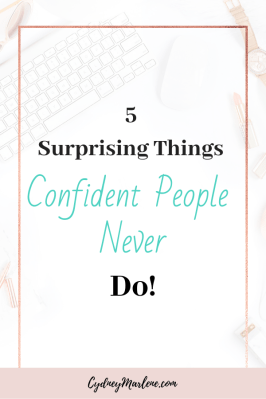 5 surprising things confident people never do