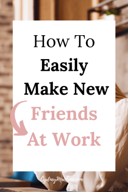 how to easily make friends at work