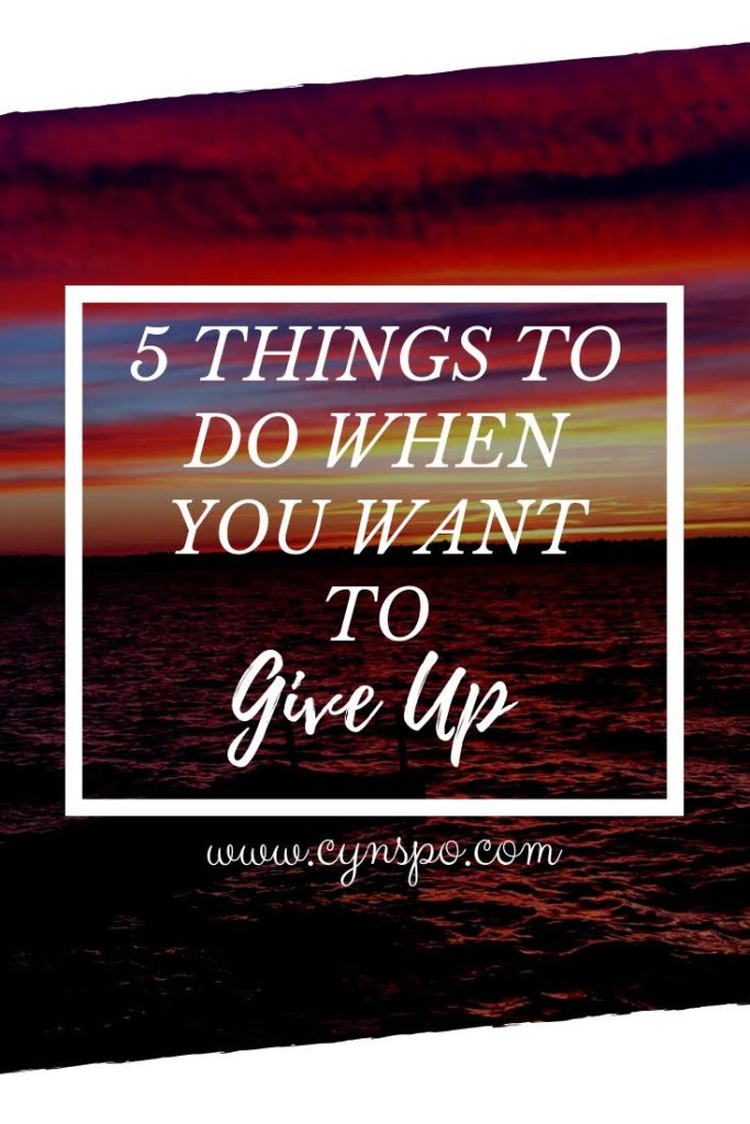 Five things to do when you want to give up. Do not quit. Do not get discouraged. You've got this. You can get out of this funk. Believe in yourself for five minutes.