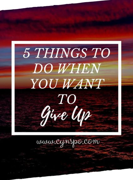 5 Things to Do When You Want to Give Up