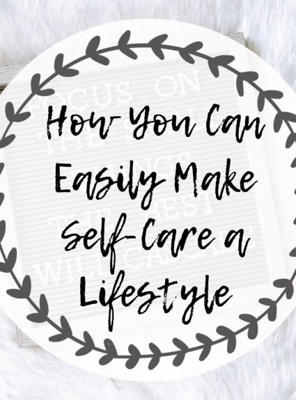 How YOU Can Easily Make Self-Care a Lifestyle