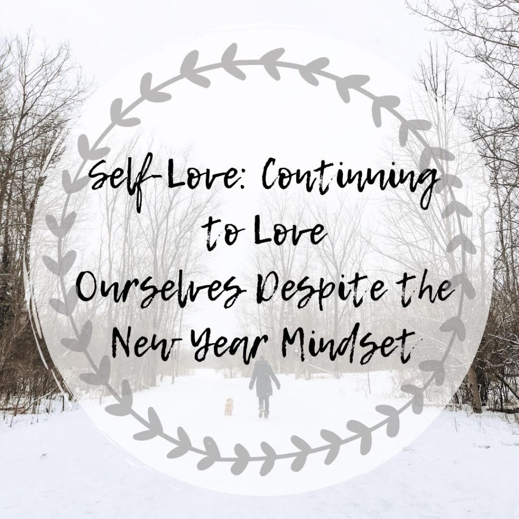 Taking time for ourselves to add self-love into our daily lives. Self-love: continuing to love ourselves despite the new year mindset. In a world that is telling us to change ourselves come the new year, it can be hard to remain on the right path in our self-love journey.