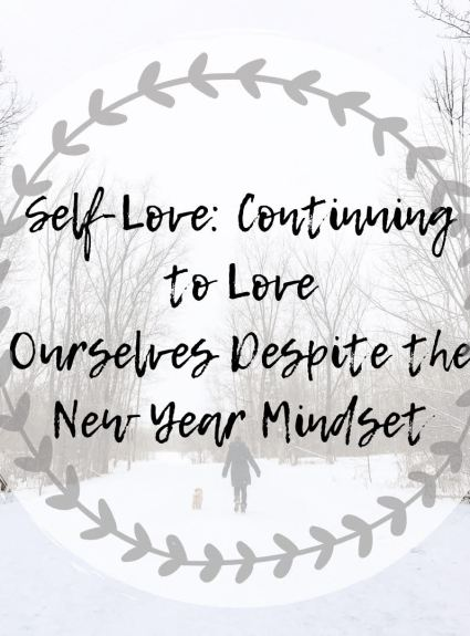 Self-Love: Continuing to Love  Ourselves Despite the New Year Mindset