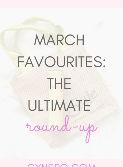 Monthly Favourite Round-Up: March 2019