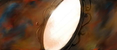 Chapter Three - Mirror, Mirror