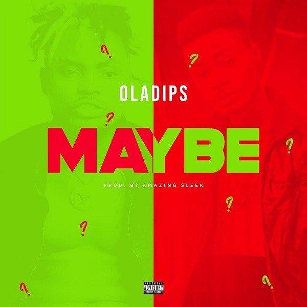 Oladips – 'Maybe'