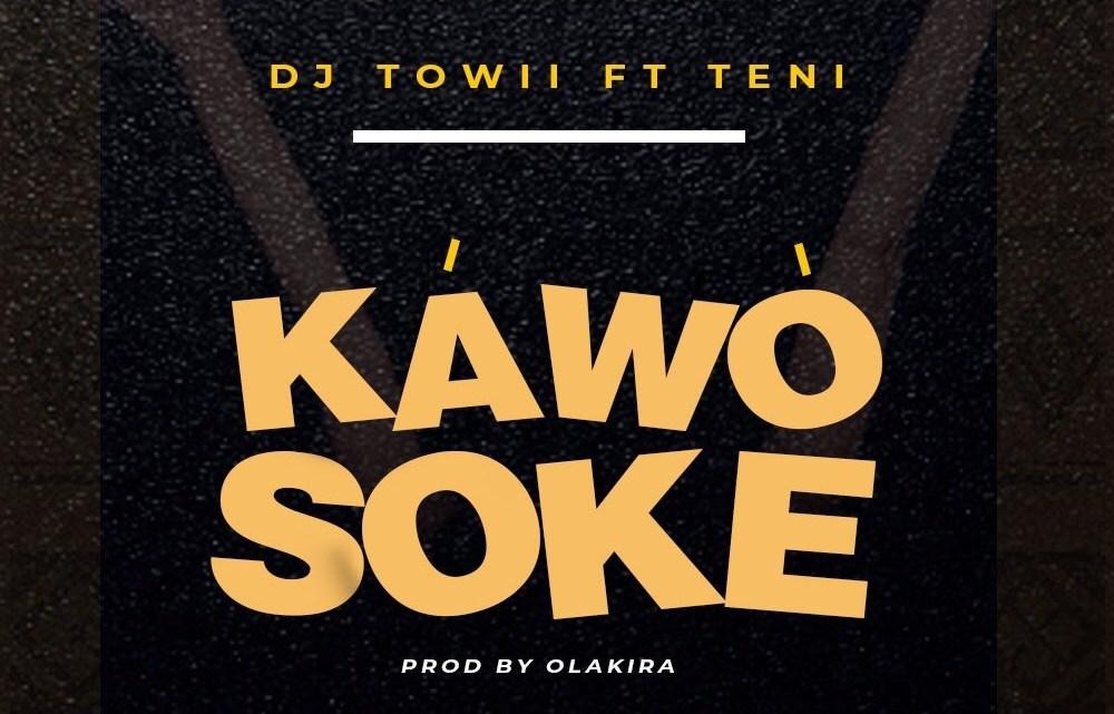 CYPHER9JA.COM Dj-Towii-Teni-Kawo-Soke DJ TOWII FT. TENI – KAWO SOKE MUSIC