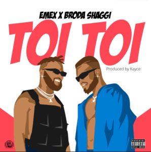 Audio + Video: Emex ft. Broda Shaggi – Toi Toi