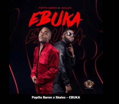 {MUSIC} Popito Baron x Skales – EBUKA