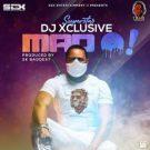 {Download Mp3} DJ Xclusive – Mad O