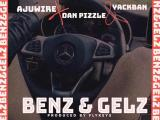 {Music} AjuWire Ft. Dan Pizzle & Yack Ban – Benz & Gelz