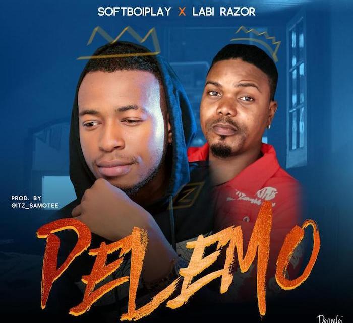 {Music} Softboiplay Ft. Labi Razor – Pelemo