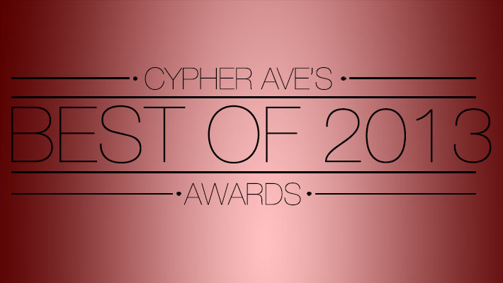 CYPHER AVENUE'S BEST OF 2013 AWARDS
