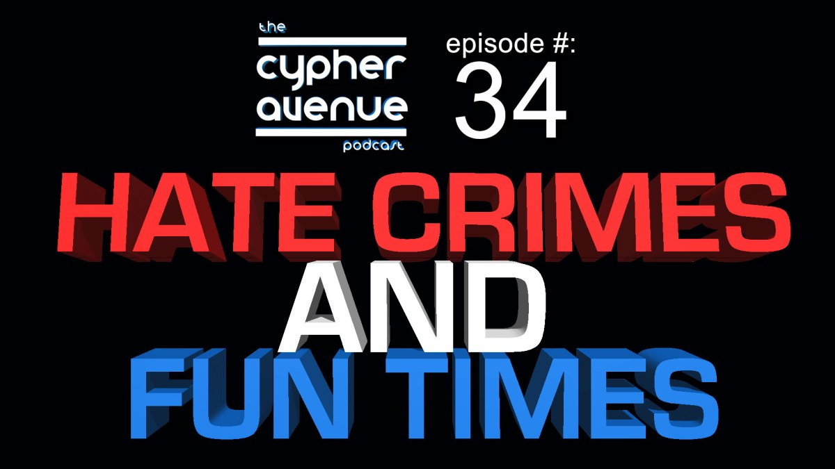 CA Podcast #34 – Hate Crimes and Fun Times