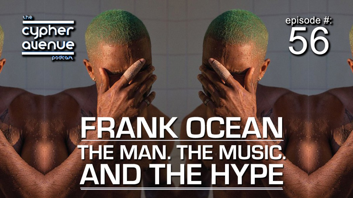 "CA Podcast #56 – The ""WTF is Going On With Frank Ocean"" Episode"