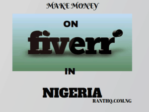 How To Make Money On Fiverr In Nigeria: My Secret Strategy
