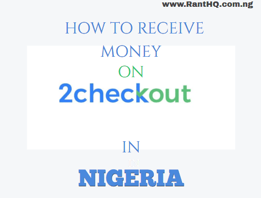 How To Receive Money Abroad From 2Checkout In Nigeria
