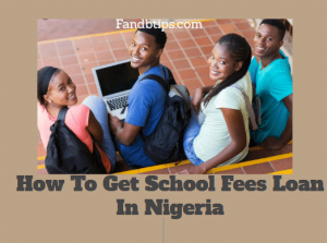 How To Get School Fees Loan In Nigeria 2020 (3 Easy Steps)