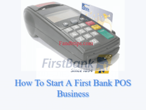 How To Start A POS Business With First Bank (Requirements)