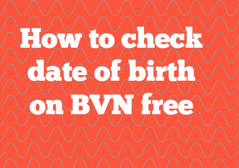 how to check date of birth on bvn free