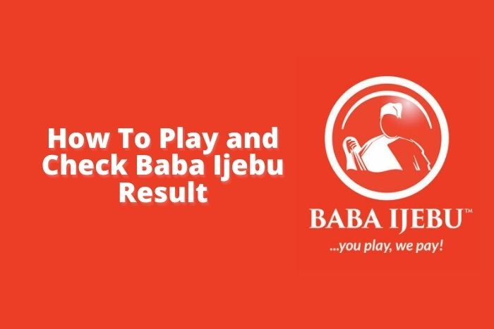 How To Play And Check Baba Ijebu Result 2021