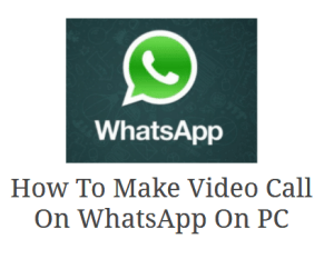 How To Make Whatsapp Video Call On PC/Laptop 2020 (Step By Step Guide)
