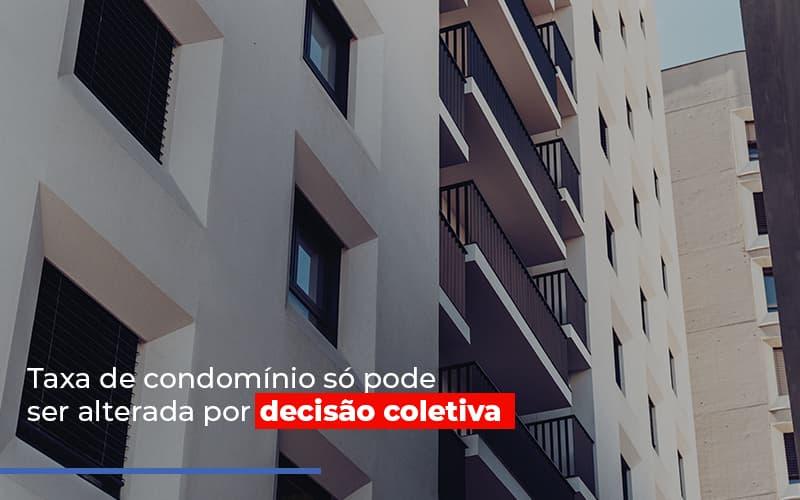 Taxa De Condominio So Pode Ser Alterada Post - Cysne Administradora de bens e Condomínios