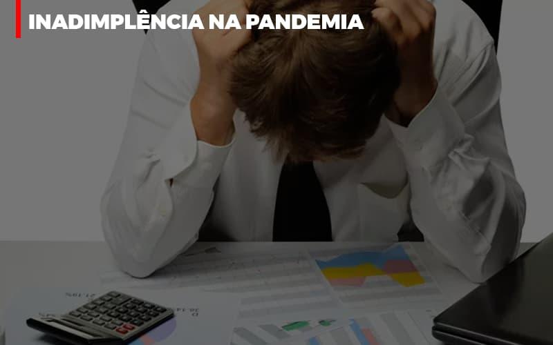 Inadimplencia Na Pandemia - Cysne Administradora de bens e Condomínios