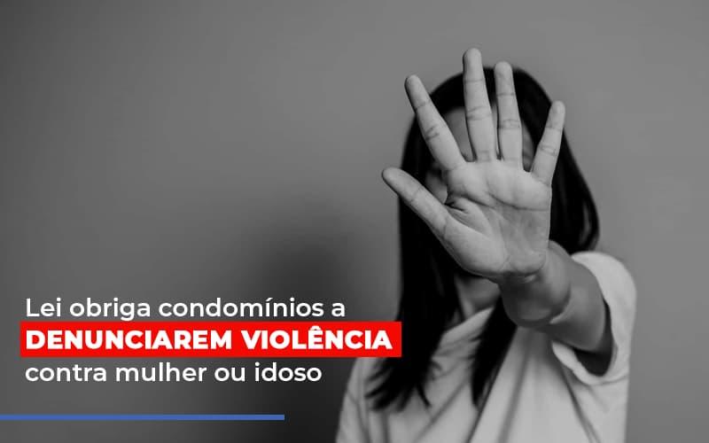 Lei Obriga Condominios A Denunciarem Violencia Contra Mulher Ou Idoso - Cysne Administradora de bens e Condomínios