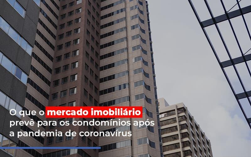 O Que O Mercado Imobiliario Preve Para Os Condominios Post - Cysne Administradora de bens e Condomínios