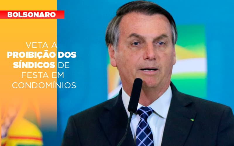 Bolsonaro Veta A Proibicao Dos Sindicos De Festa Em Condominios - Cysne Administradora de bens e Condomínios
