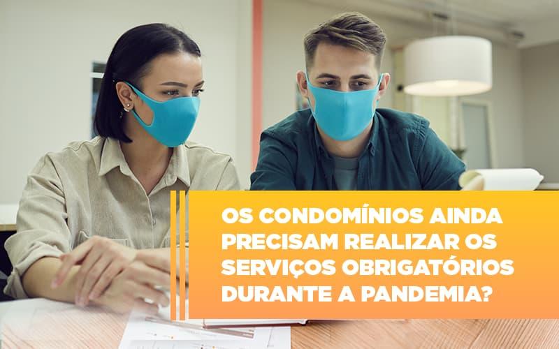 Os Condominios Ainda Precisam Realizar Os Servicos Obrigatorios Durante A Pandemia - Cysne Administradora de bens e Condomínios