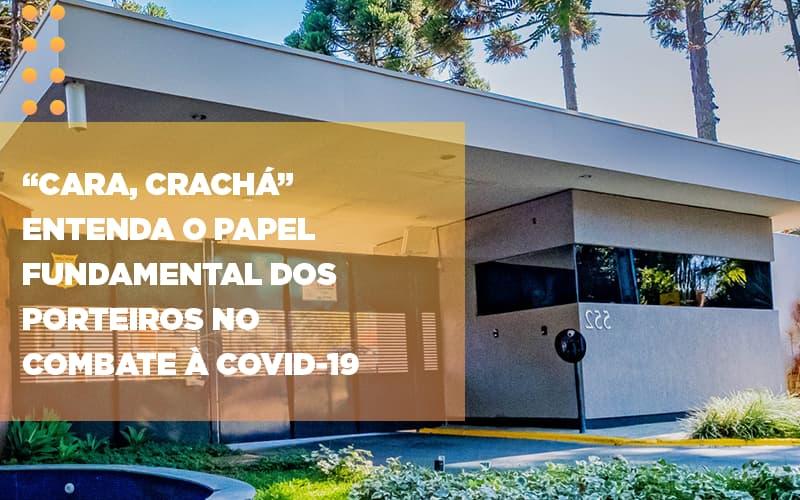 Cara Cracha Entenda O Papel Fundamental Dos Porteiros No Combate A Covid 19 - Cysne Administradora de bens e Condomínios