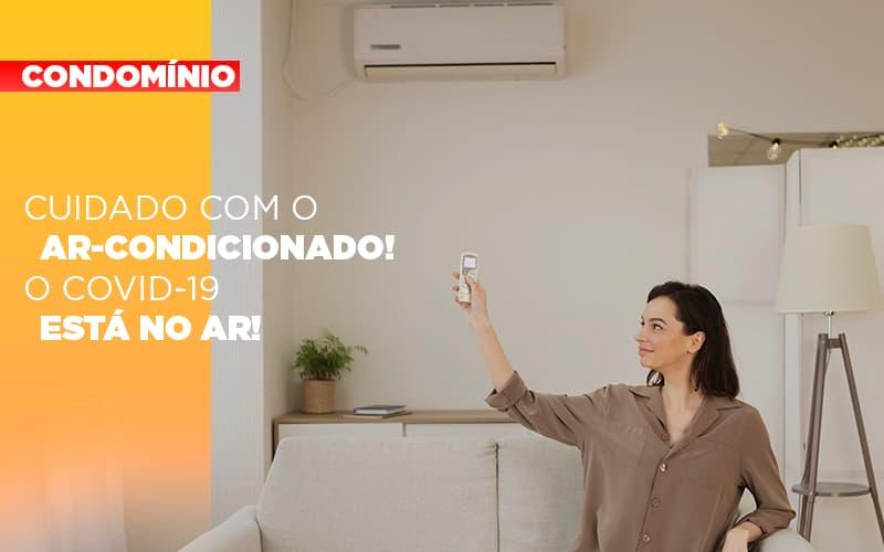 Cuidado Com O Ar Condicionado O Covid 19 Esta No Ar - Cysne Administradora de bens e Condomínios