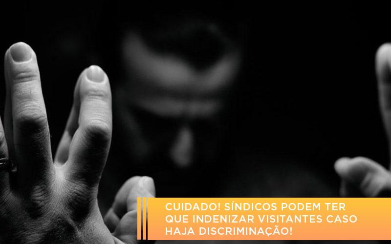 Cuidado Sindicos Podem Ter Que Indenizar Visitantes Caso Haja Discriminacao - Cysne Administradora de bens e Condomínios