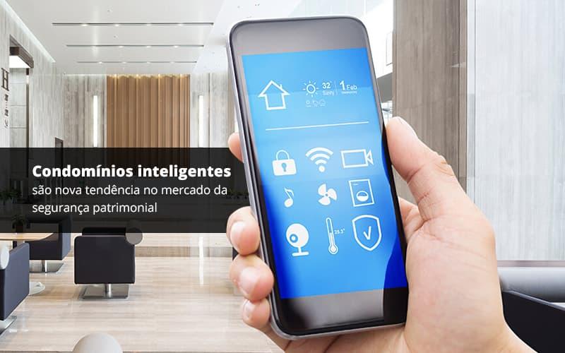 Condominios Inteligentes Sao Nova Tendencia No Mercado Da Seguranca Patrimonial Post (1) - Cysne Administradora de bens e Condomínios