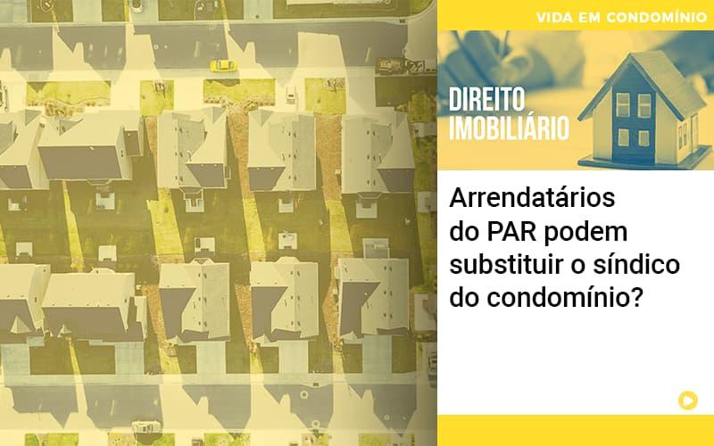 arrendatarios-do-par-podem-substituir-o-sindico-do-condominio