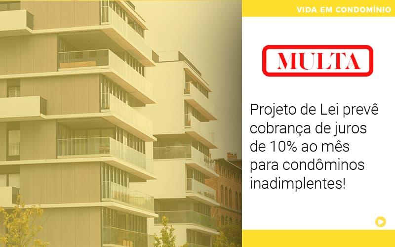 Projeto De Lei Preve Cobranca De Juros De 10 Ao Mes Para Condominos Inadimplentes - Cysne Administradora de bens e Condomínios