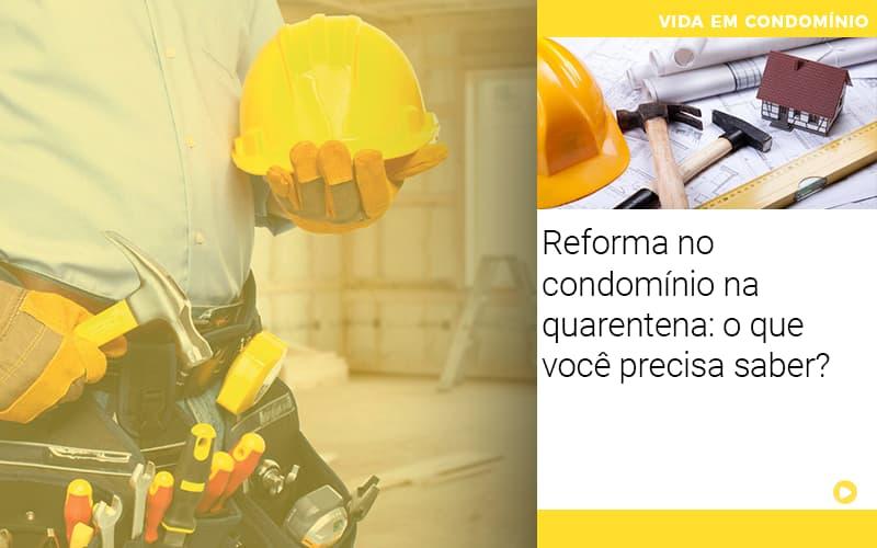 Reforma No Condominio Na Quarentena O Que Voce Precisa Saber - Cysne Administradora de bens e Condomínios