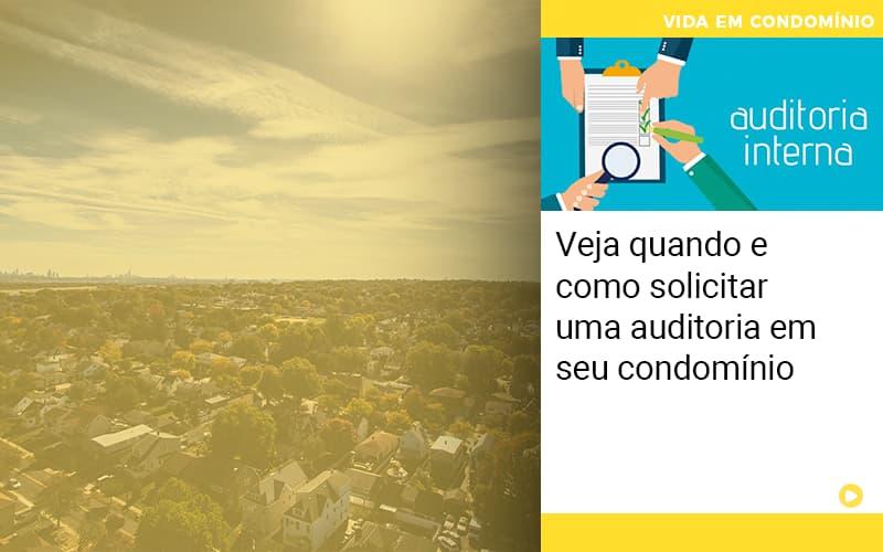 Veja Quando E Como Solicitar Uma Auditoria Em Seu Condominio - Cysne Administradora de bens e Condomínios