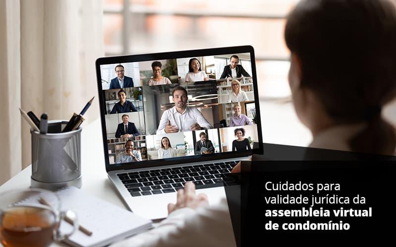Cuidados Para Validade Juridica Da Assembledia Virtual De Condominio Post (1) - Cysne Administradora de bens e Condomínios