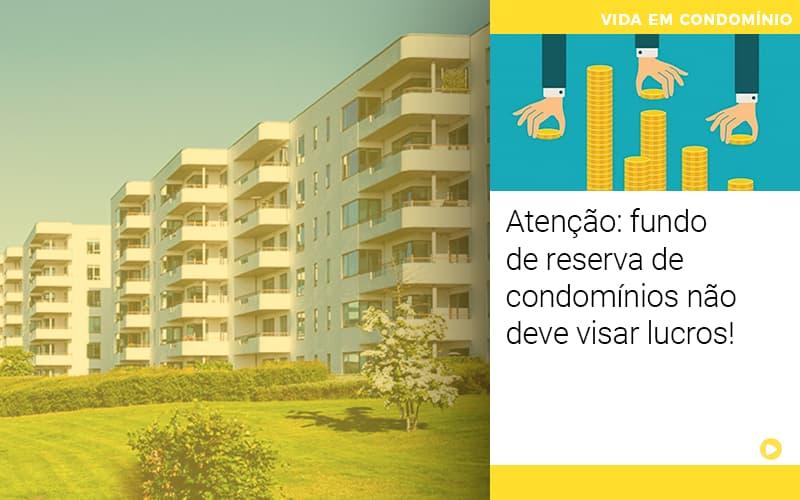 Atencao Fundo De Reserva De Condominios Nao Deve Visar Lucros - Cysne Administradora de bens e Condomínios