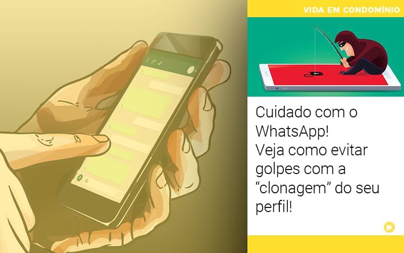 Cuidado Com O Whatsapp Veja Como Evitar Golpes Com A Clonagem Do Seu Perfil - Cysne Administradora de bens e Condomínios