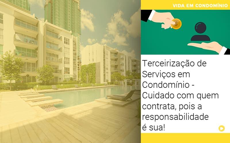 Terceirizacao De Servicos Em Condominio Cuidado Com Quem Contrata Pois A Responsabilidade E Sua - Cysne Administradora de bens e Condomínios