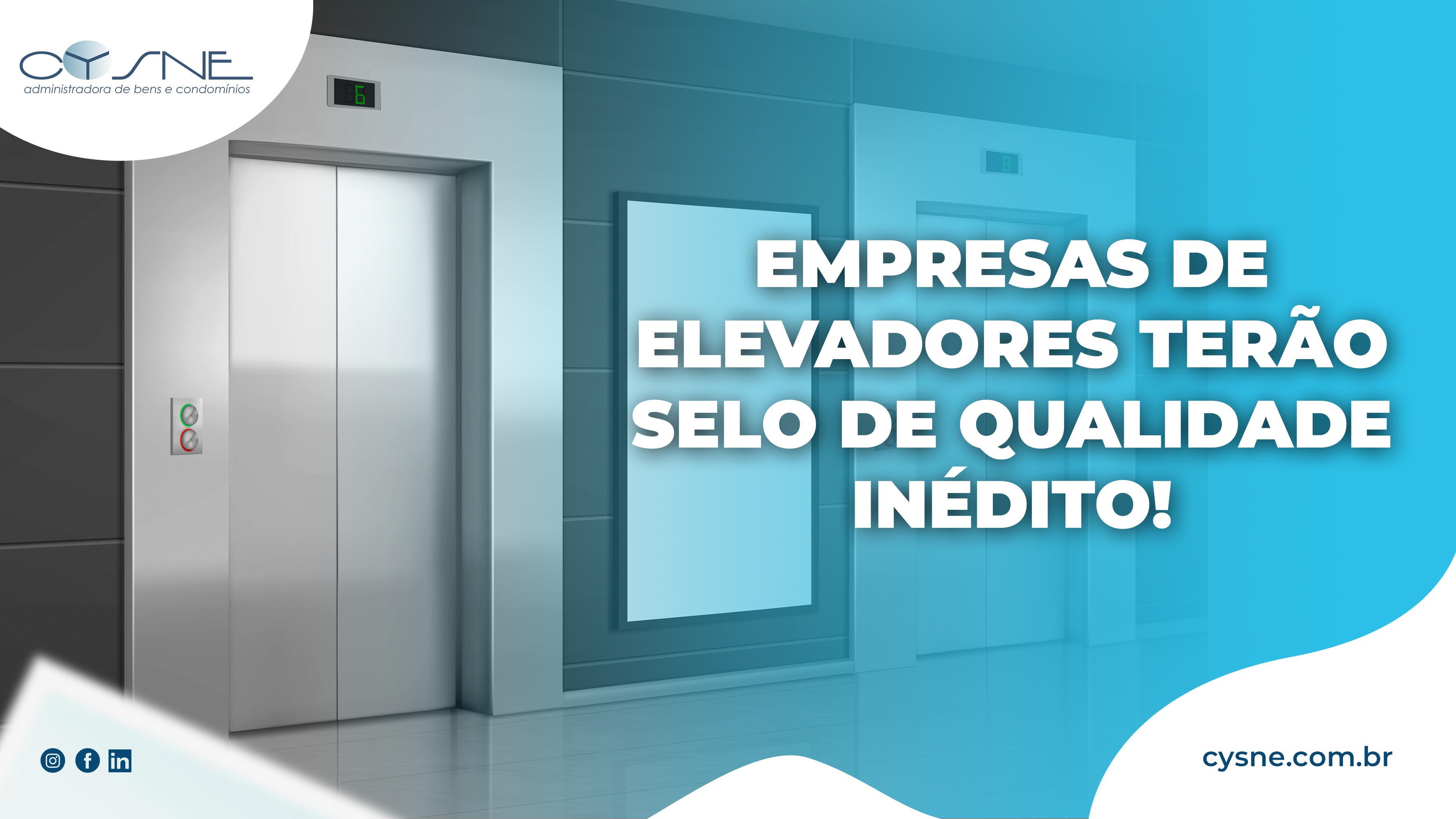 Empresas De Elevadores Terão Selo De Qualidade Inédito - Cysne Administradora de bens e Condomínios