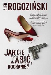 Alek Rogoziński – Jak Cię zabić, kochanie? - ebook