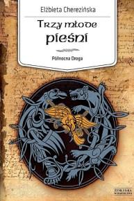 Elżbieta Cherezińska – Trzy młode pieśni - ebook