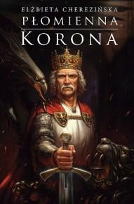 Elżbieta Cherezińska – Płomienna Korona - ebook
