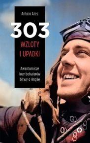 Antoni Ares – 303 wzloty i upadki. Awanturnicze losy bohaterów bitwy o Anglię - ebook